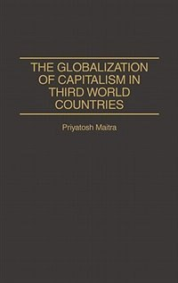 Book The Globalization Of Capitalism In Third World Countries by Priyatosh Maitra