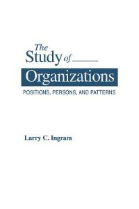 Book The Study Of Organizations: Positions, Persons, And Patterns by Larry C. Ingram