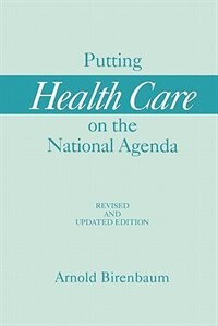 Book Putting Health Care On The National Agenda: Revised And Updated Edition by Arnold Birenbaum