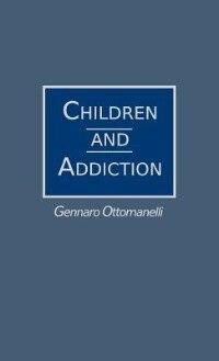 Book Children And Addiction by Gennaro Ottomanelli