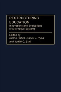 Book Restructuring Education: Innovations And Evaluations Of Alternative Systems by Simon Hakim