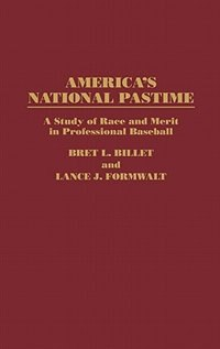 Book America'a National Pastime: A Study Of Race And Merit In Professional Baseball by Bret L. Billet