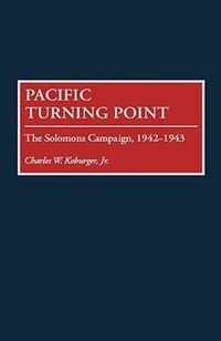 Book Pacific Turning Point: The Solomons Campaign, 1942-1943 by Charles W. Koburger