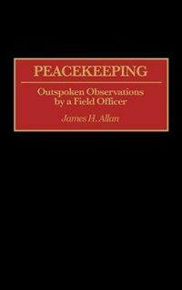 Book Peacekeeping: Outspoken Observations by a Field Officer by James H. Allan