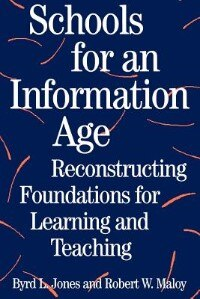 Book Schools For An Information Age: Reconstructing Foundations For Learning And Teaching by Byrd L. Jones