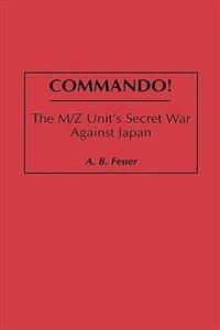 Book Commando!: The M/Z Unit's Secret War Against Japan by A. B. Feuer