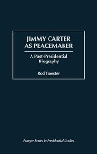 Book Jimmy Carter As Peacemaker: A Post-Presidential Biography by Rod Troester