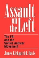 Book Assault on the Left: The FBI and the Sixties Antiwar Movement by James Kirkpatrick Davis