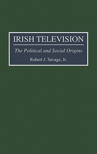 Book Irish Television: The Political And Social Origins by Robert J. Savage