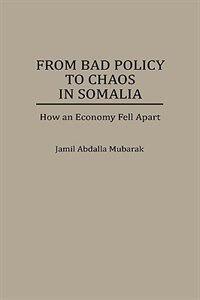 Book From Bad Policy to Chaos in Somalia: How an Economy Fell Apart by Jamil A. Mubarak