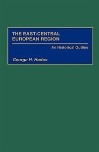Book The East-central European Region: An Historical Outline by George H. Hodos