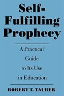Book Self-Fulfilling Prophecy: A Practical Guide to Its Use in Education by Robert T. Tauber