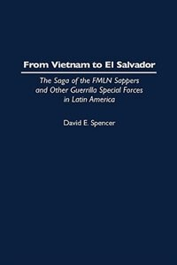 Book From Vietnam To El Salvador: The Saga Of The Fmln Sappers And Other Guerrilla Special Forces In… by David E. Spencer