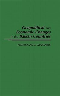 Book Geopolitical And Economic Changes In The Balkan Countries by Nicholas V. Gianaris