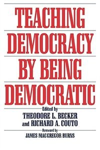 Book Teaching Democracy by Being Democratic by Theodore L. Becker