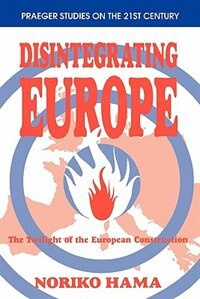 Book Disintegrating Europe: The Twilight of the European Construction by Noriko Hama
