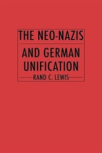 Book The Neo-nazis And German Unification by Rand C. Lewis