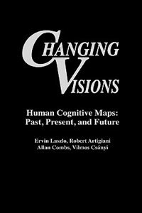 Book Changing Visions: Human Cognitive Maps: Past, Present, And Future by Robert Artigiani
