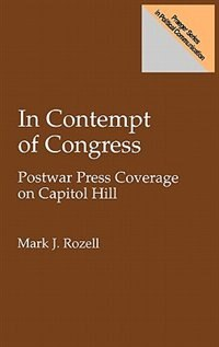 Book In Contempt of Congress: Postwar Press Coverage on Capitol Hill by Mark J. Rozell