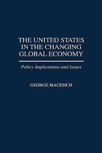 Book The United States In The Changing Global Economy: Policy Implications And Issues by George Macesich