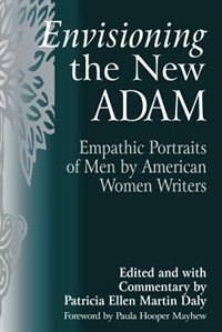 Book Envisioning the New Adam: Empathic Portraits of Men by American Women Writers by Patricia Ellen Daly