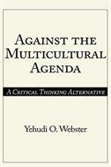 Book Against The Multicultural Agenda: A Critical Thinking Alternative by Yehudi O. Webster