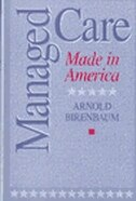 Book Managed Care: Made in America by Arnold Birenbaum
