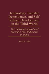 Book Technology Transfer, Dependence, And Self-reliant Development In The Third World: The… by Sunil K. Sahu