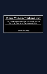 Book Where We Live, Work And Play: The Environmental Justice Movement And The Struggle For A New… by Patrick Novotny