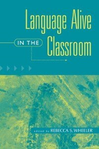 Book Language Alive In The Classroom by Rebecca S. Wheeler