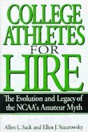 Book College Athletes For Hire: The Evolution And Legacy Of The Ncaa's Amateur Myth by Allen L. Sack