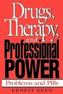 Book Drugs, Therapy, And Professional Power: Problems And Pills by Ernest Keen