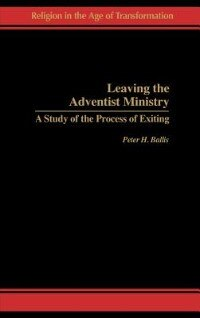 Book Leaving The Adventist Ministry: A Study Of The Process Of Exiting by Peter H. Ballis