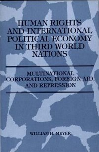 Book Human Rights And International Political Economy In Third World Nations: Multinational Corporations… by William H. Meyer
