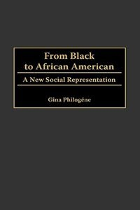 Book From Black To African American: A New Social Representation by Gina Philogene