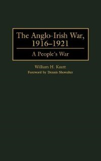 Book The Anglo-irish War, 1916-1921: A People's War by William H. Kautt