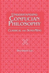Book Understanding Confucian Philosophy: Classical And Sung-ming by Shu-hsien Liu