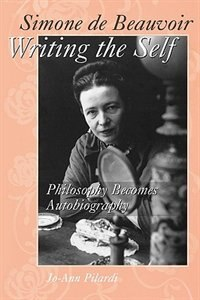 Book Simone De Beauvoir Writing The Self: Philosophy Becomes Autobiography by Jo-ann Pilardi