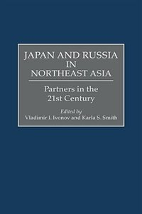 Book Japan And Russia In Northeast Asia: Partners In The 21st Century by Vladimir I. Ivanov