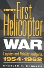 Book The First Helicopter War: Logistics And Mobility In Algeria, 1954-1962 by Charles R. Shrader