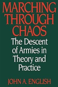 Book Marching Through Chaos: The Descent Of Armies In Theory And Practice by John A. English
