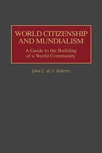 Book World Citizenship And Mundialism: A Guide To The Building Of A World Community by John C. De V. Roberts