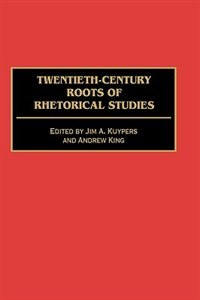 Book Twentieth-century Roots Of Rhetorical Studies by Jim A. Kuypers