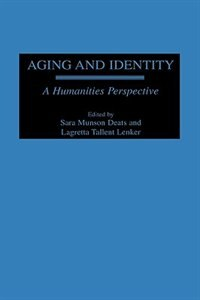 Book Aging And Identity: A Humanities Perspective by Sara Munson Deats