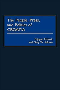 Book The People, Press, And Politics Of Croatia by Stjepan Malovic