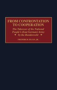 Book From Confrontation To Cooperation: The Takeover Of The National People's (east German) Army By The… by Frederick Zilian