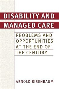 Book Disability And Managed Care: Problems And Opportunities At The End Of The Century by Arnold Birenbaum