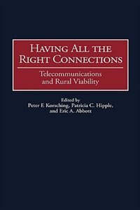 Book Having All The Right Connections: Telecommunications And Rural Viability by Peter F. Korsching