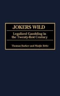 Jokers Wild: Legalized Gambling In The Twenty-first Century
