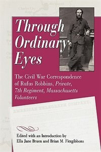Book Through Ordinary Eyes: The Civil War Correspondence Of Rufus Robbins, Private, 7th Regiment… by Rufus Robbins
